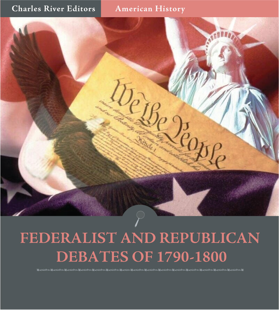 Federalist and Republican Debates of 1790-1800 By: Thomas Jefferson, George Washington, Alexander Hamilton & Philip Freneau