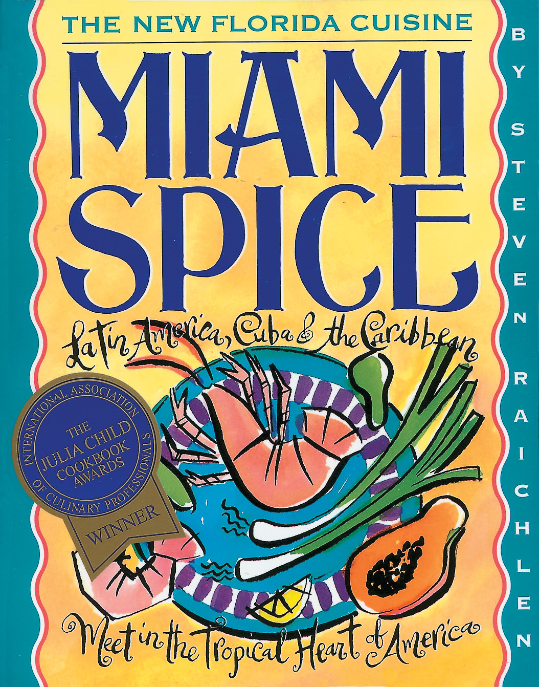 Miami Spice: The New Florida Cuisine By: Steven Raichlen