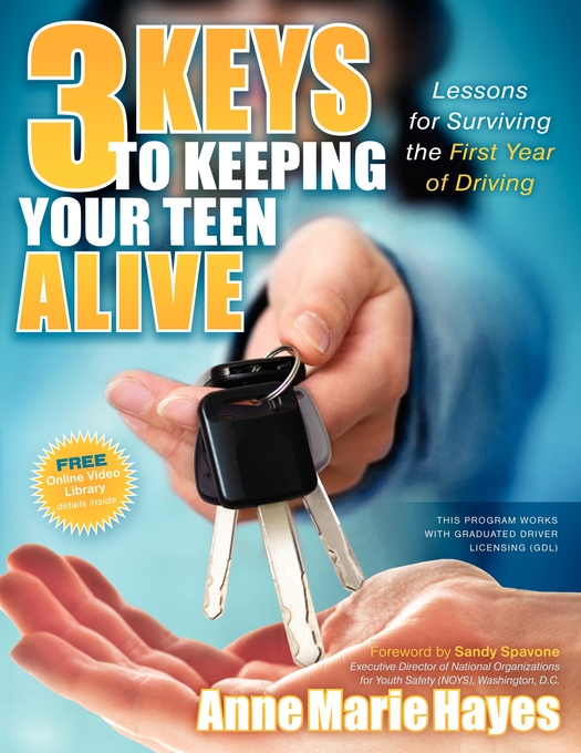 3 Keys to Keeping Your Teen Alive: Lessons for Surviving the First Year of Driving By: Anne Marie Hayes