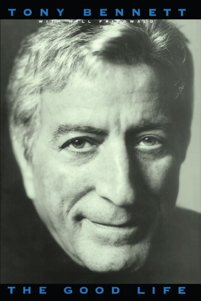 The Good Life: The Autobiography Of Tony Bennett By: Tony Bennett