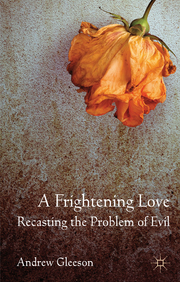 A Frightening Love: Recasting the Problem of Evil