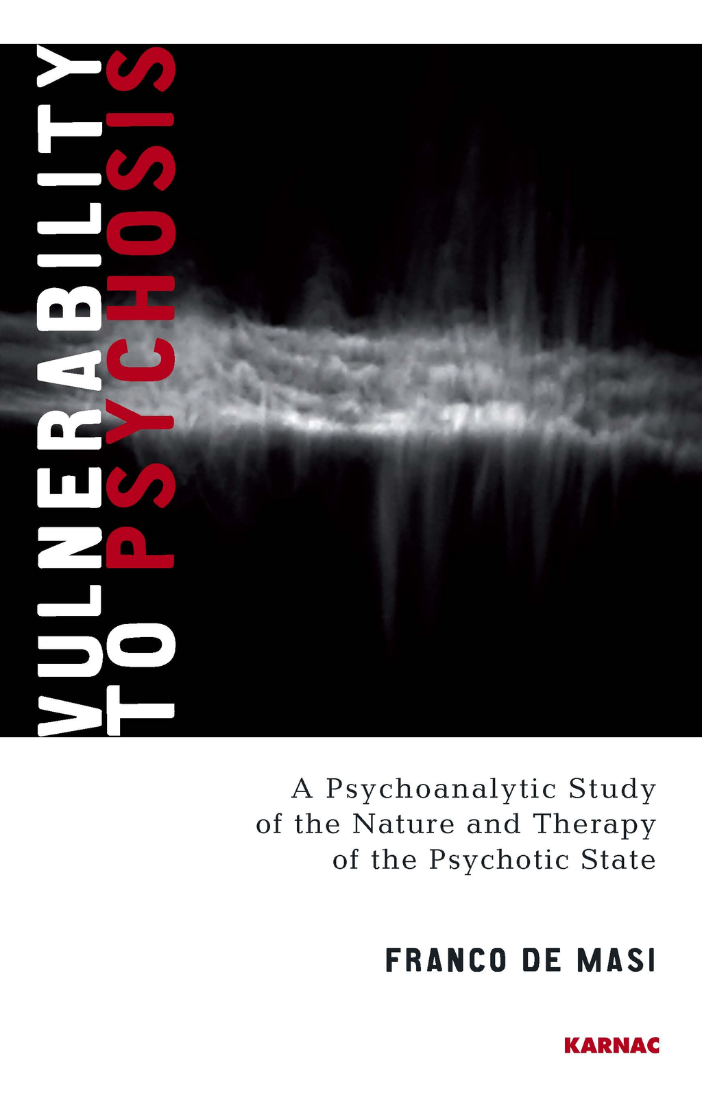 Vulnerability to Psychosis: A Psychoanalytic Study of the Nature and Therapy of the Psychotic State