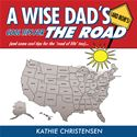 "download A WISE DAD'S (AND MOM'S) COOL TIPS FOR THE ROAD (and some cool tips for the ""road of life"" too)... book"