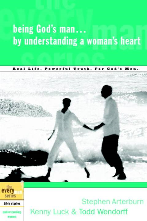 Being God's Man by Understanding a Woman's Heart By: Kenny Luck,Stephen Arterburn,Todd Wendorff