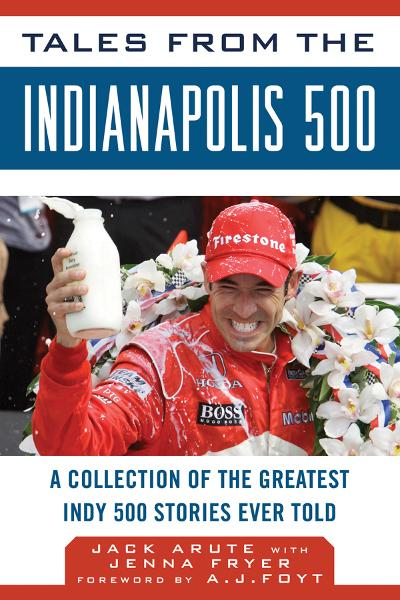 Tales from the Indianapolis 500: A Collection of the Greatest Indy 500 Stories Ever Told By: Jack Arute, Jenna Fryer