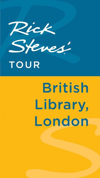 Rick Steves' Tour: British Library, London By: Gene Openshaw,Rick Steves