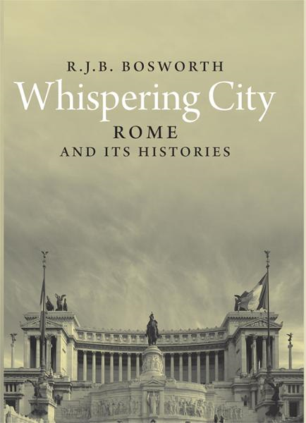 Whispering City: Rome and Its Histories By: R. J. B. Bosworth
