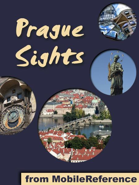 Prague Sights: a travel guide to the top 25 attractions in Prague, Czech Republic (Mobi Sights) By: MobileReference