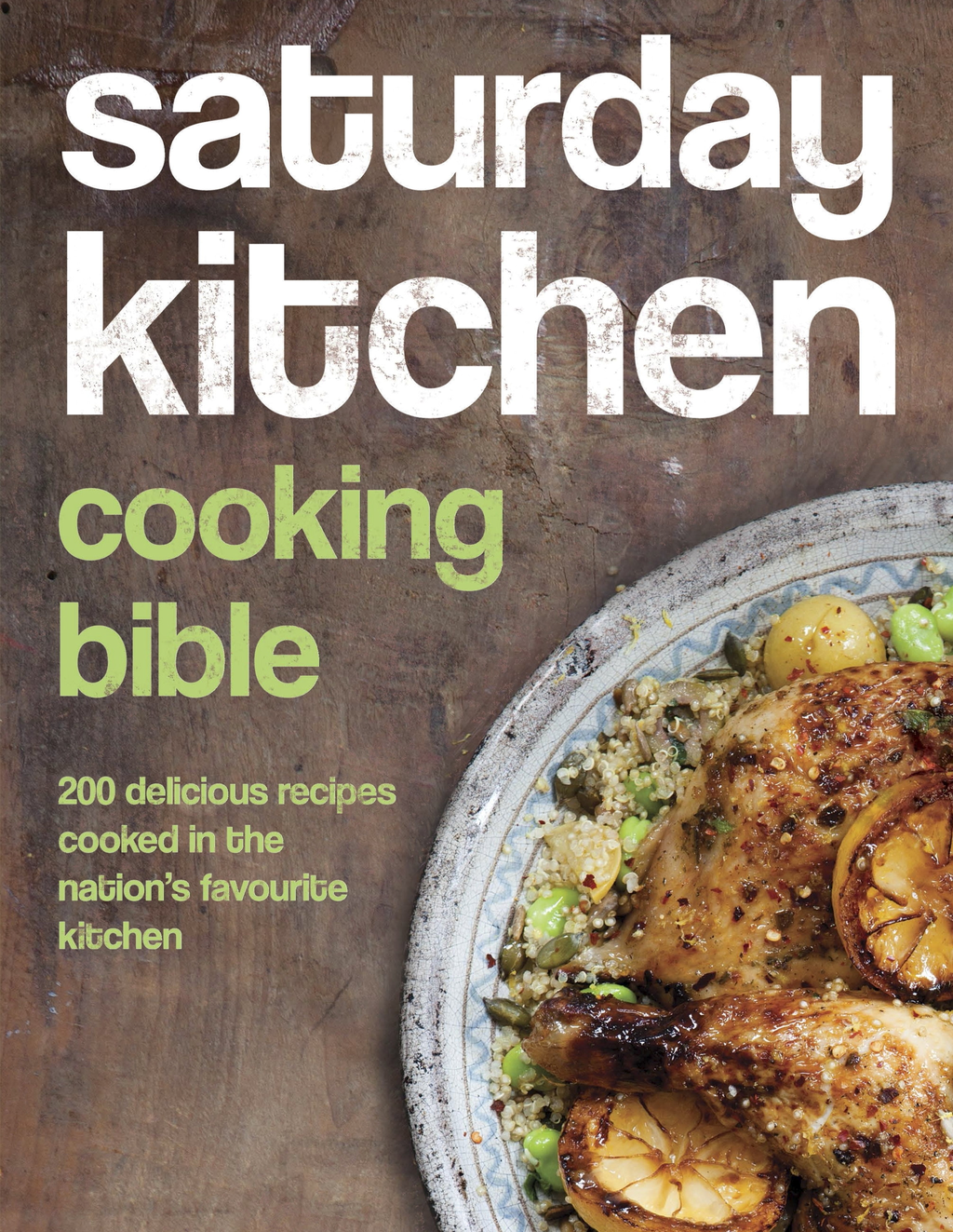 Saturday Kitchen Cooking Bible 200 Delicious Recipes Cooked in the Nation's Favourite Kitchen