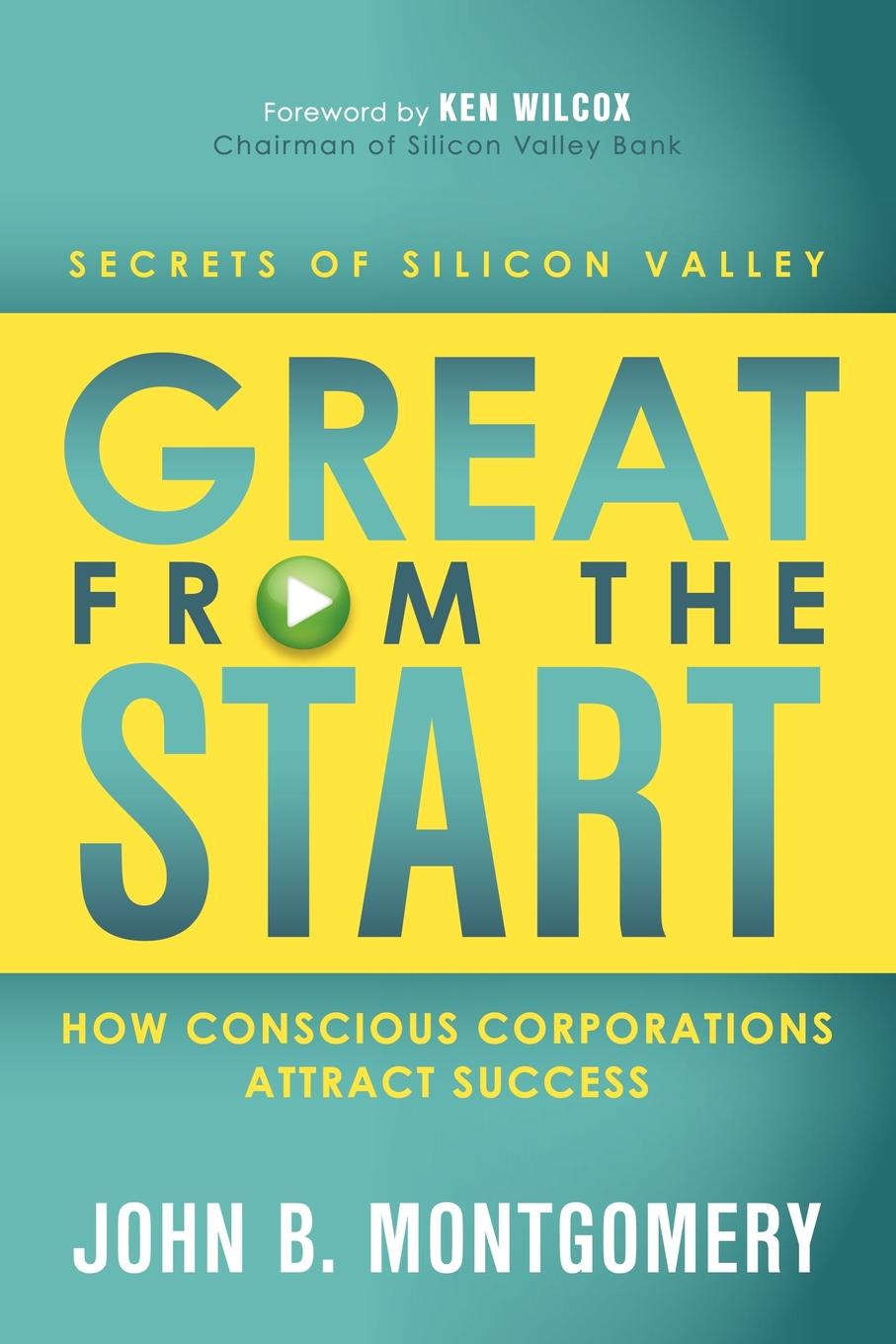Great From the Start: How Conscious Corporations Attract Success By: John B Montgomery