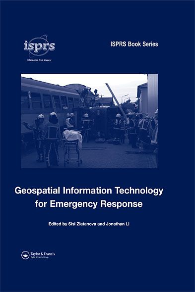 Geospatial Information Technology for Emergency Response By: Sisi Zlatanova,Jonathan Li