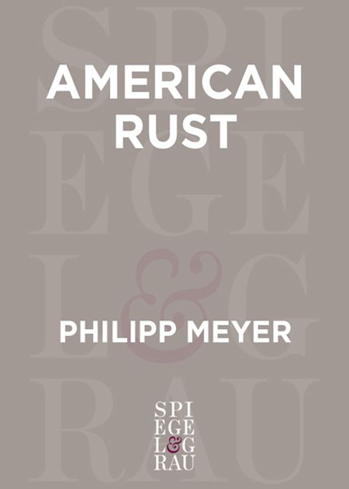 American Rust By: Philipp Meyer