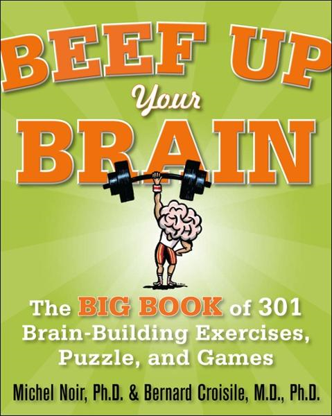Beef Up Your Brain: The Big Book of 301 Brain-Building Exercises, Puzzles and Games! By: Michel Noir