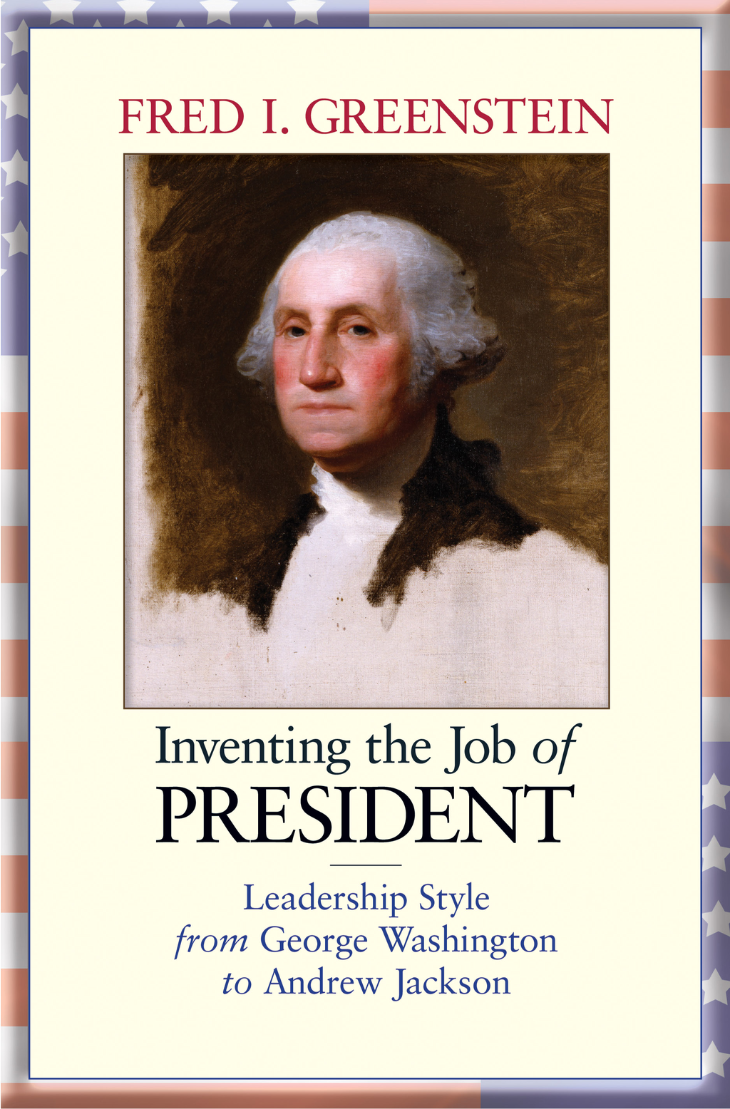 Inventing the Job of President By: Fred I. Greenstein