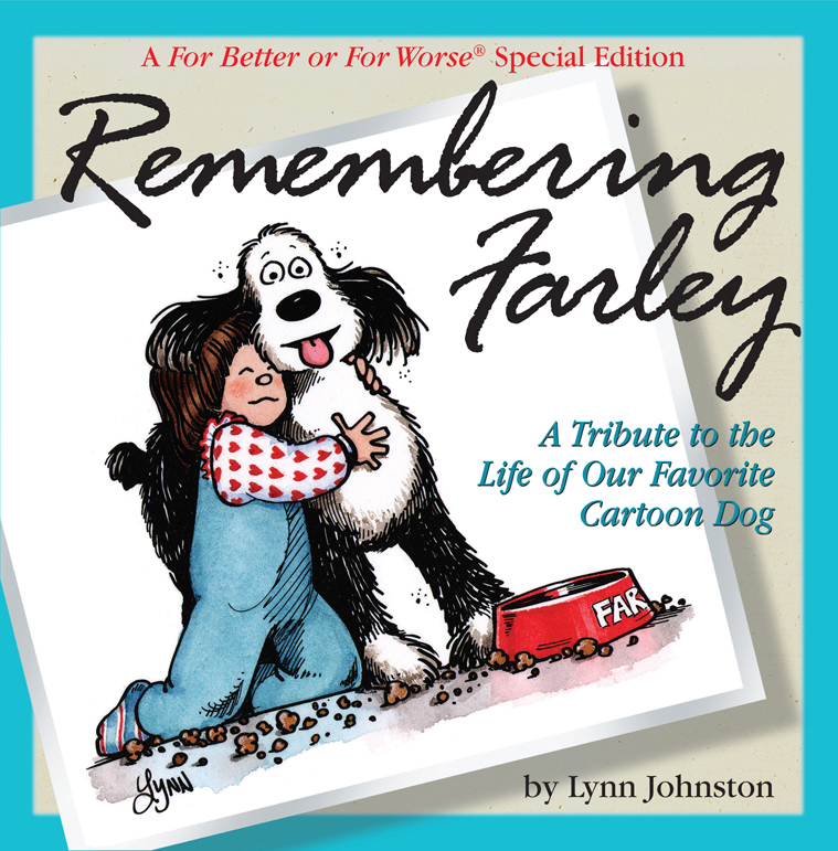 Remembering Farley: A Tribute to the Life of Our Favorite Cartoon Dog: A For Better or For Worse Special Edition By: Lynn Johnston