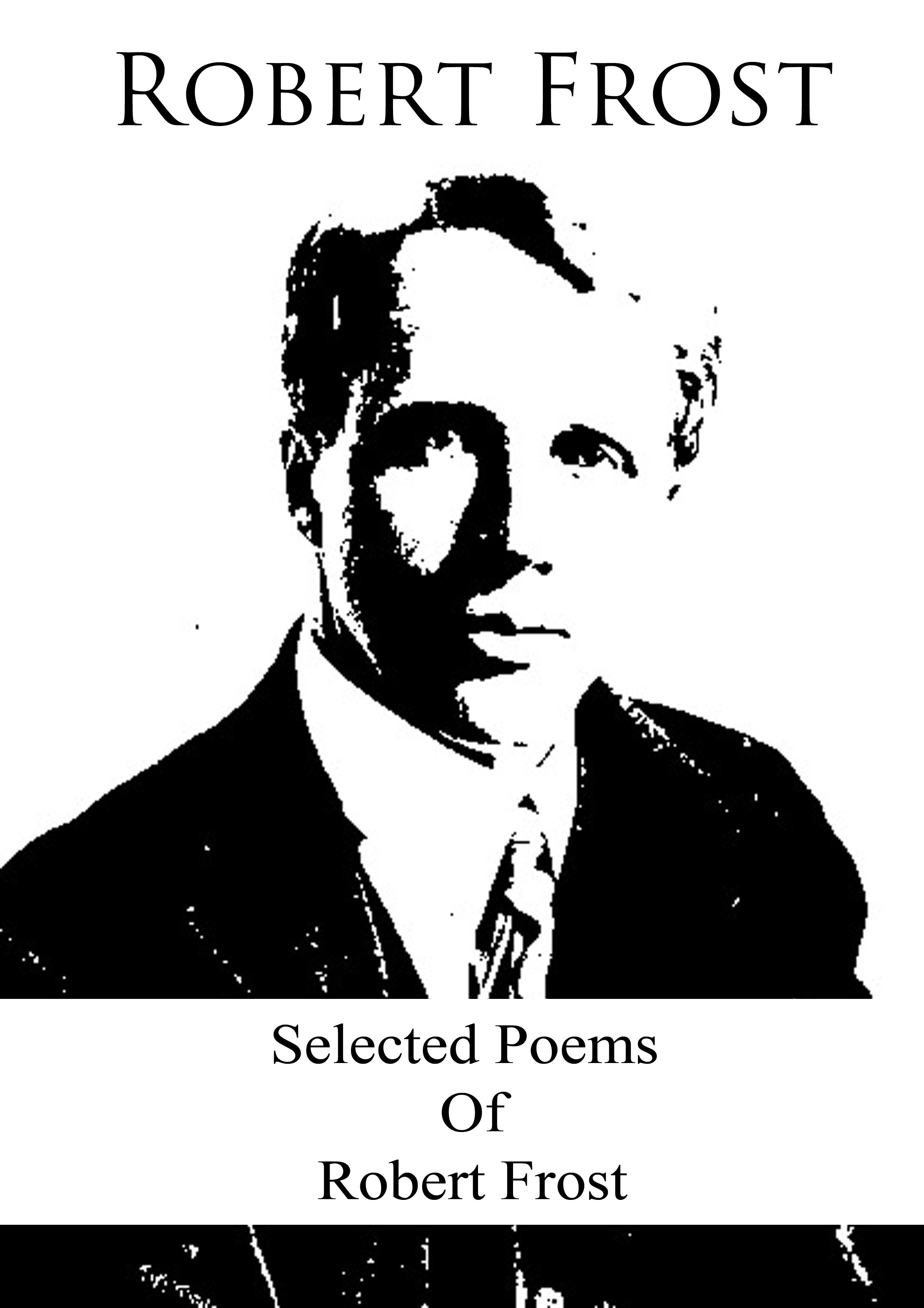 Selected Poems  Of Robert Frost By: Robert Frost