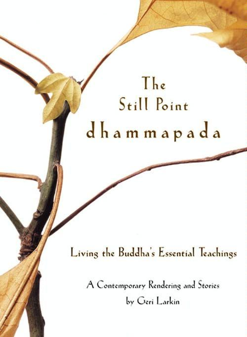 The Still Point Dhammapada By: Geri Larkin