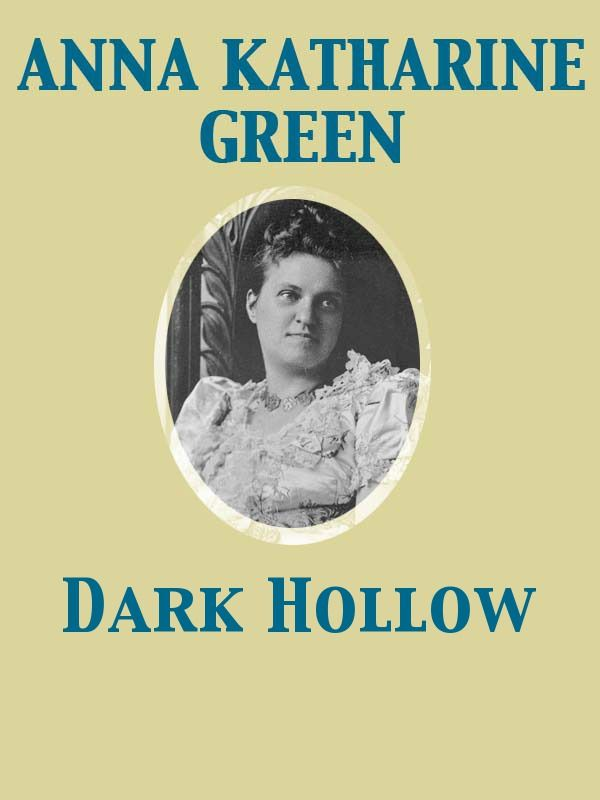Dark Hollow By: Anna Katharine Green
