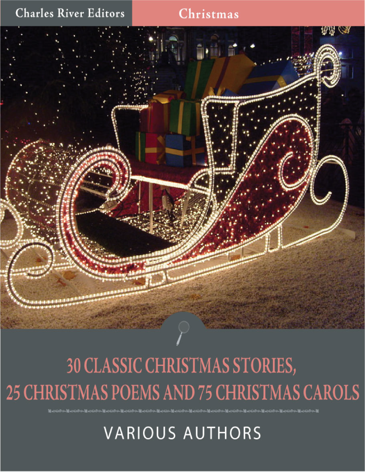 30 Classic Christmas Stories, 25 Christmas Poems, and 75 Christmas Carols (Illustrated Edition)