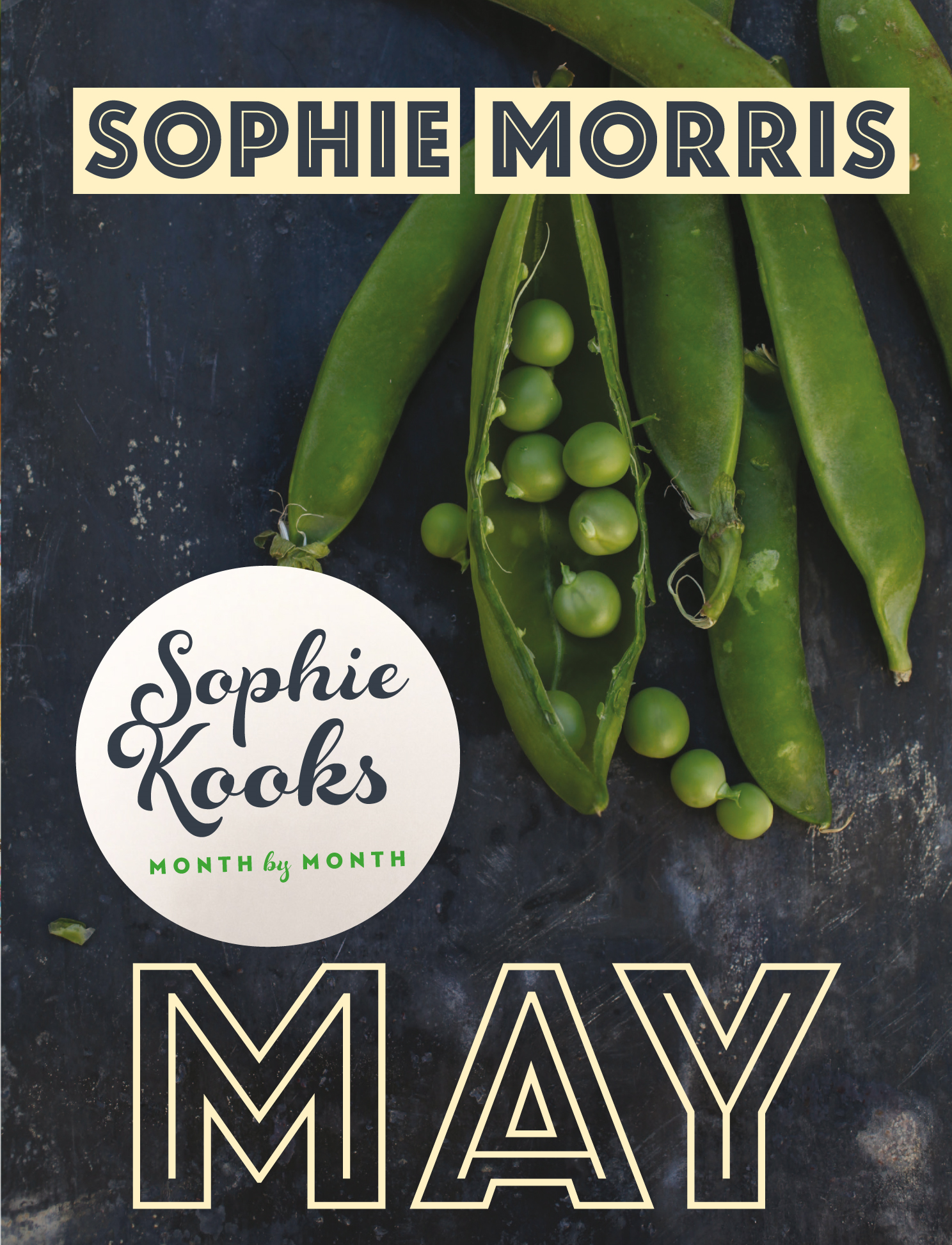 Sophie Kooks Month by Month: Sophie Kooks May: Quick and Easy Feelgood Food by Sophie Morris of Kooky Dough