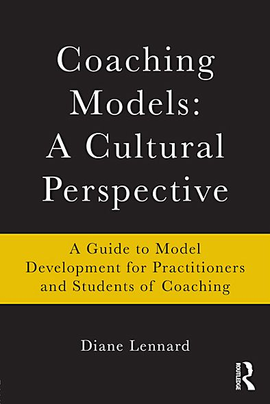 Coaching Models: A Cultural Perspective: A Guide to Model Development: for Practitioners and Students of Coaching By: Diane Lennard