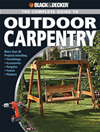 Black & Decker The Complete Guide To Outdoor Carpentry: More Than 40 Projects Including: Furnishings * Fences * Accessories * Pe