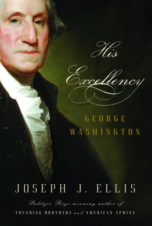 His Excellency By: Joseph J. Ellis