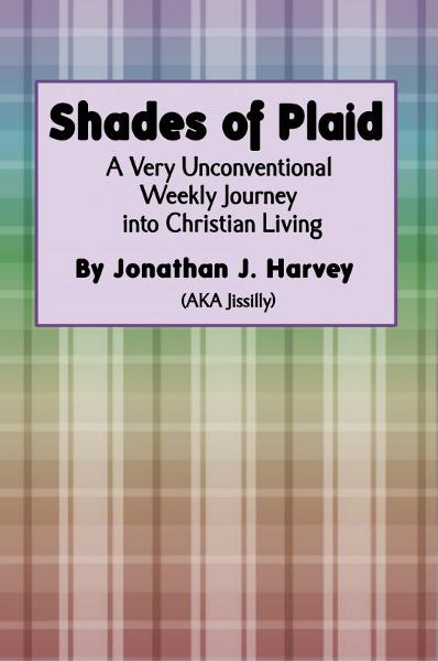 Shades of Plaid (A Very Unconventional Weekly Journey into Christian Living) By: Jonathan Harvey