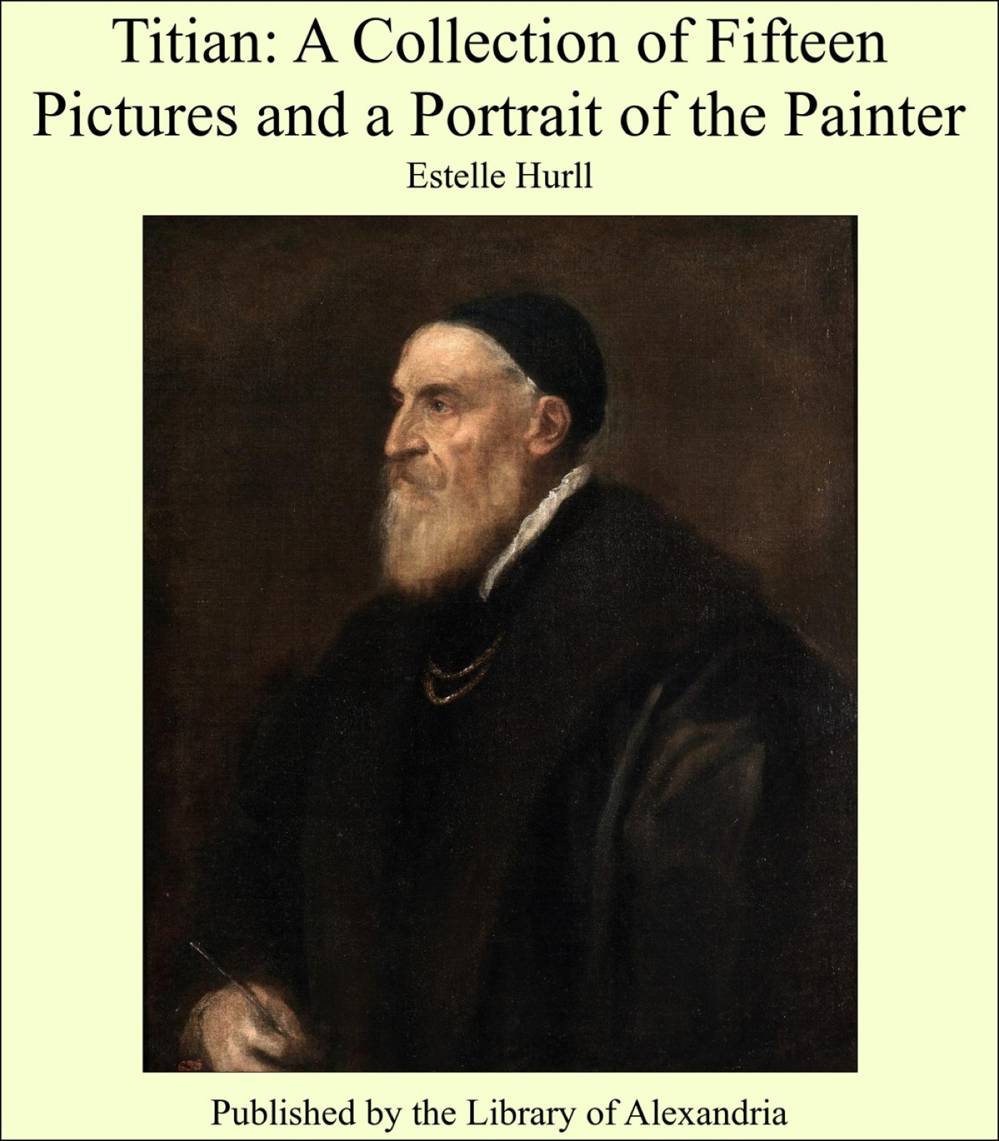 Titian: A Collection of Fifteen Pictures and a Portrait of the Painter By: Estelle Hurll