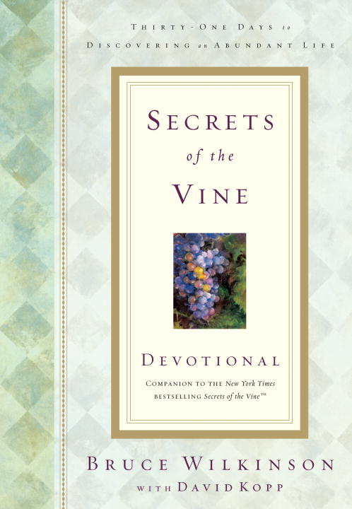 Secrets of the Vine Devotional By: Bruce Wilkinson