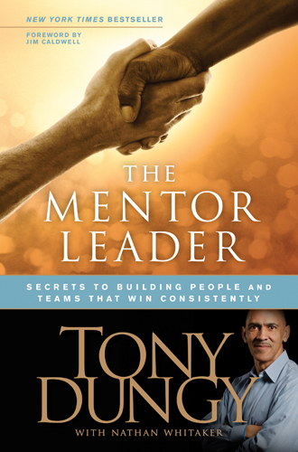The Mentor Leader By: Tony Dungy