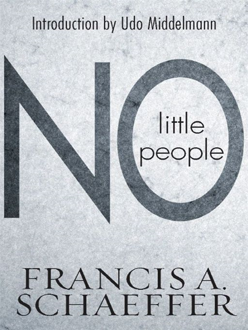 No Little People (Introduction by Udo Middelmann) By: Francis A. Schaeffer