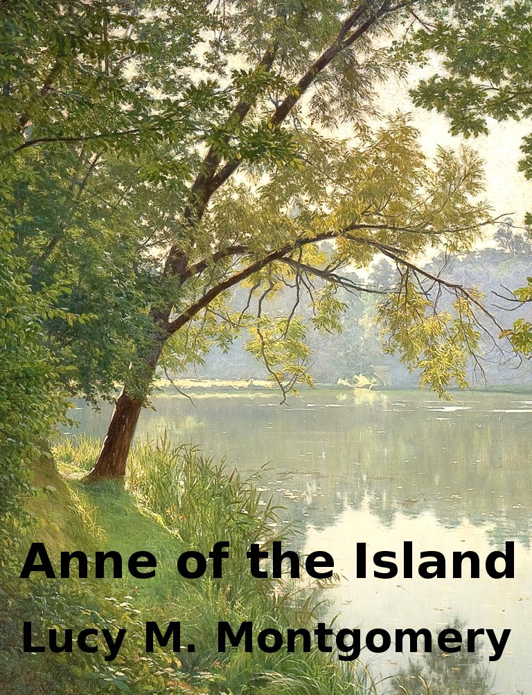 Anne of the Island By: Lucy Maud Montgomery