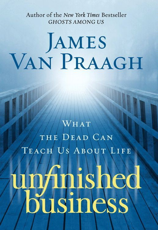 Unfinished Business By: James Van Praagh