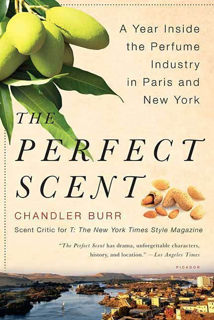 The Perfect Scent By: Chandler Burr