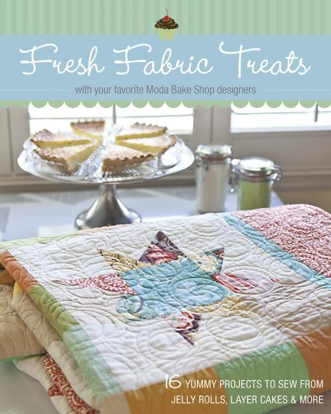 Fresh Fabric Treats By: The Moda Bake Shop Designers