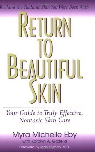 Return to Beautiful Skin : Your Guide to Truly Effective, Nontoxic Skin Care By: Myra Michelle Eby