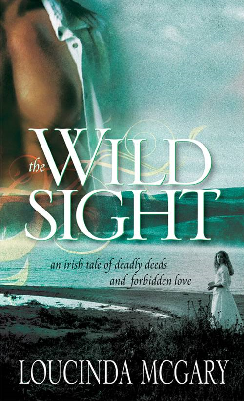 Wild Sight: An Irish tale of deadly deeds and forbidden love By: Loucinda McGary