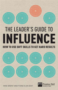 The Leader's Guide to Influence How to Use Soft Skills to Get Hard Results