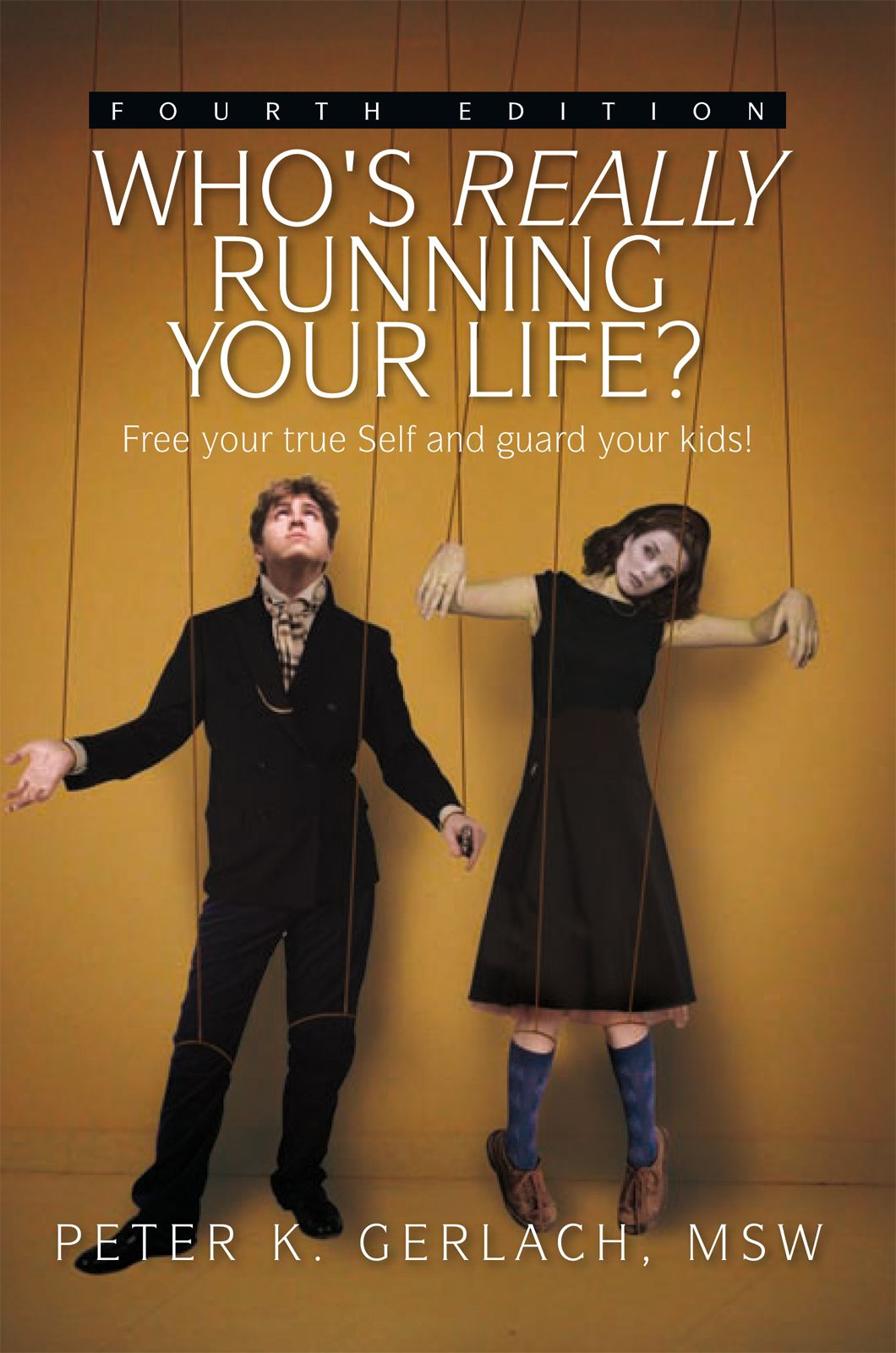 Who's Really Running Your Life? Fourth Edition By: Msw Peter K. Gerlach