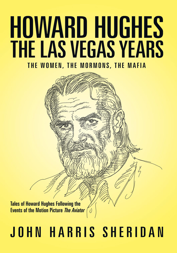 Howard Hughes: The Las Vegas Years By: John Harris Sheridan