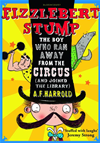 Fizzlebert Stump: The Boy Who Ran Away From The Circus (and Joined The Library):