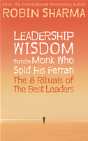 Leadership Wisdom From The Monk Who Sold His Ferrari: The 8 Rituals Of The Best Leaders: