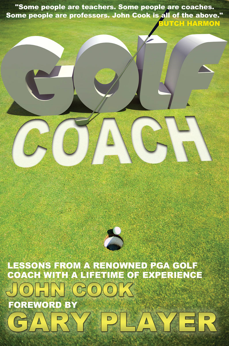 Golf Coach: Lessons From a Renowned PGA Golf Coach With a Lifetime of Experience By: Butch Harmon,Greatest Guides,Harshad Kotecha,John Cook