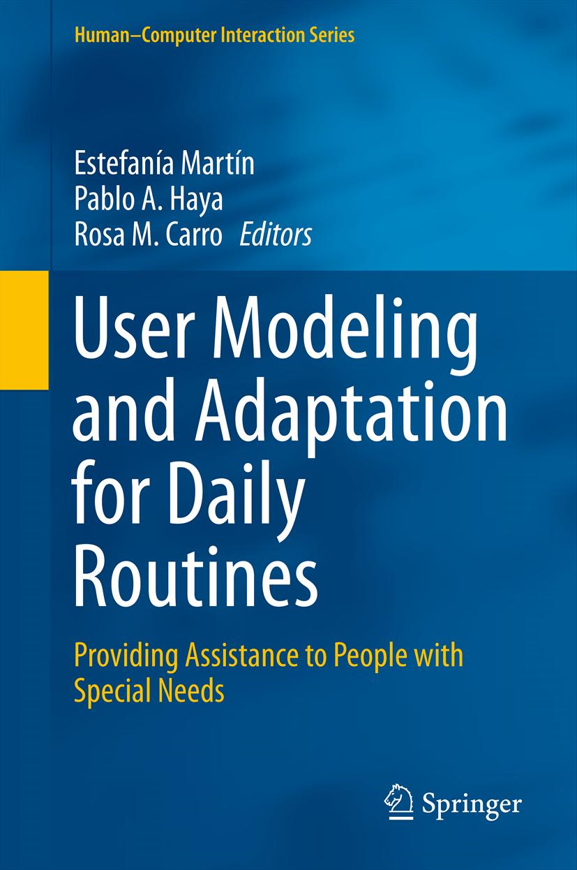 Pablo A. Haya, Rosa M. Carro  Estefanía Martín - User Modeling and Adaptation for Daily Routines