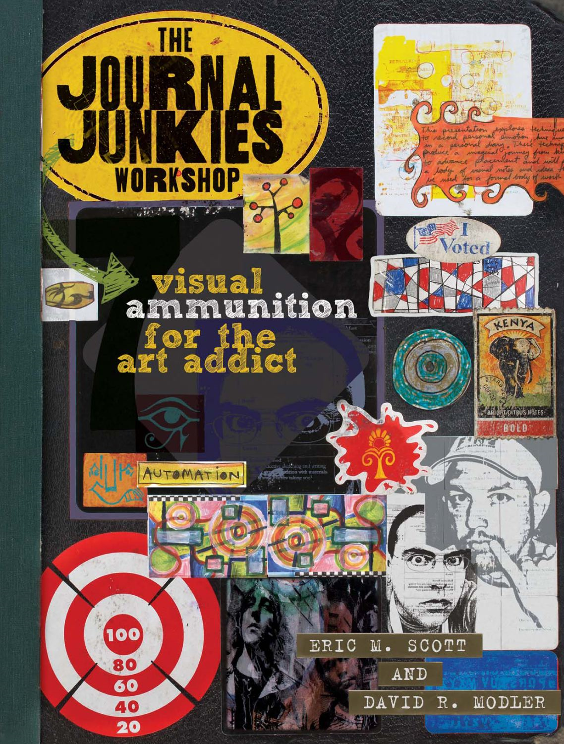 The Journal Junkies Workshop: Visual Ammunition for the Art Addict By: Eric M. Scott