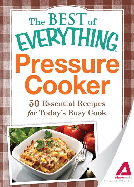 Pressure Cooker: 50 Essential Recipes for Today's Busy Cook By: Editors of Adams Media