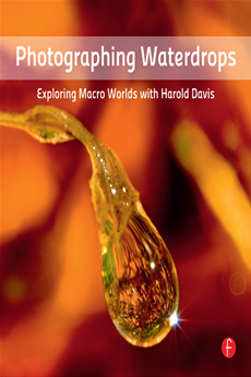 Photographing Waterdrops Exploring Macro Worlds with Harold Davis