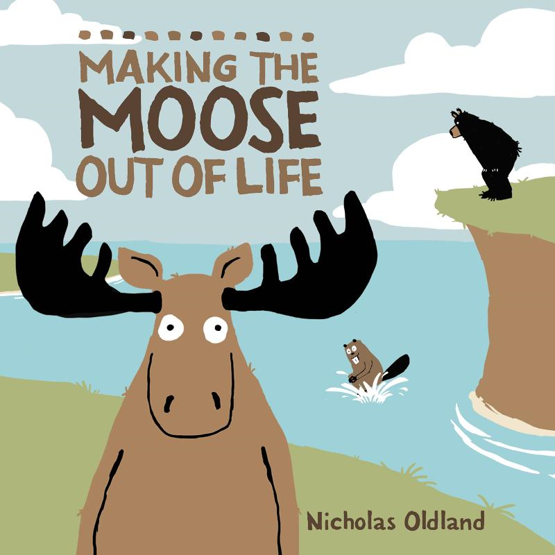 Making the Moose Out of Life By: Nicholas Oldland