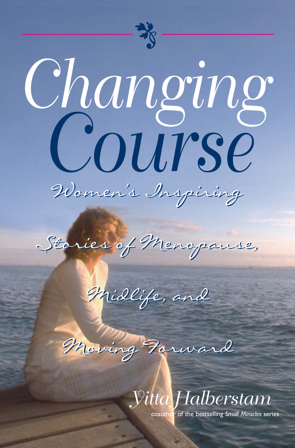 Changing Course: Women's Inspiring Stories of Menopause, Midlife, and Moving Forward By: Yitta Halberstam,Yitta Halberstam Mandelbaum